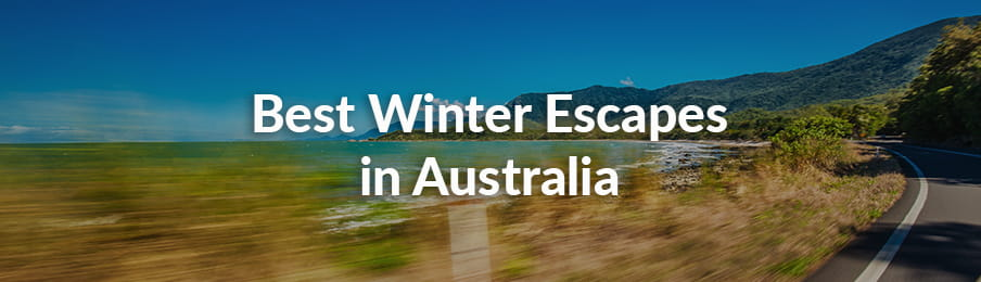 Best winter escapes in Australia banner