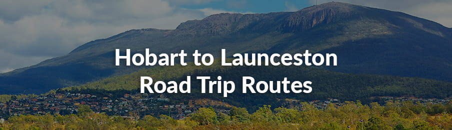 Hobart to Launceston road trip routes guide banner