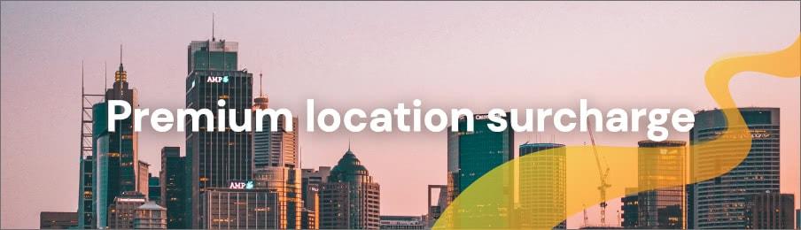 Premium location surcharge